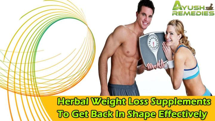 Herbal weight loss supplements to get back in shape effectively