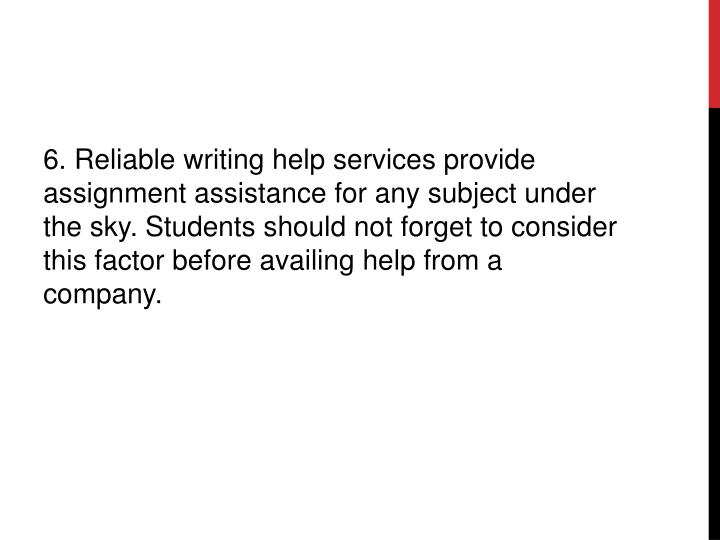6. Reliable writing help services provide assignment assistance for any subject under the sky. Students should not forget to consider this factor before availing help from a company.