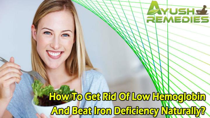 How to get rid of low hemoglobin and beat iron deficiency naturally