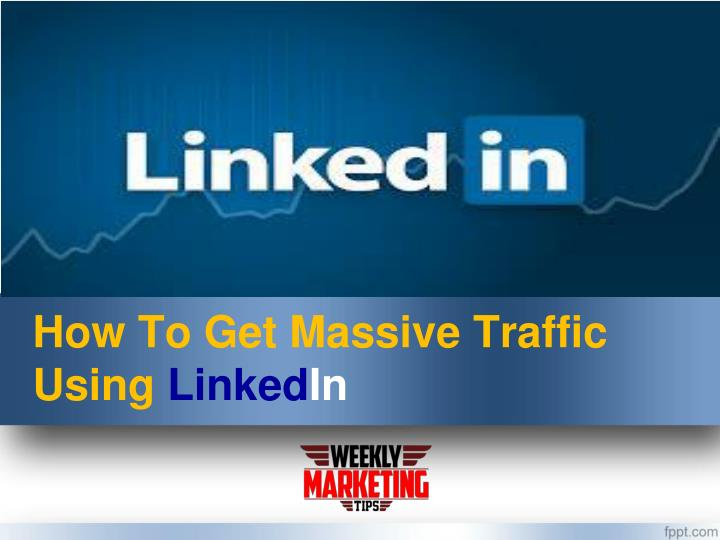 How to get massive traffic using linked in