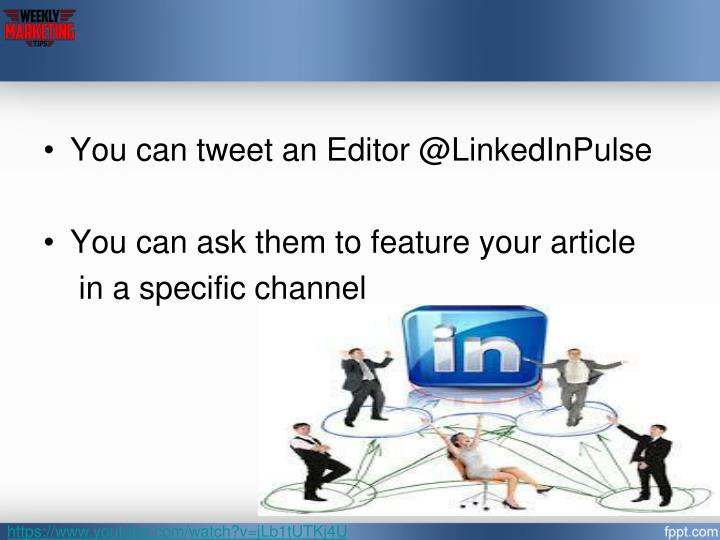 You can tweet an Editor @LinkedInPulse