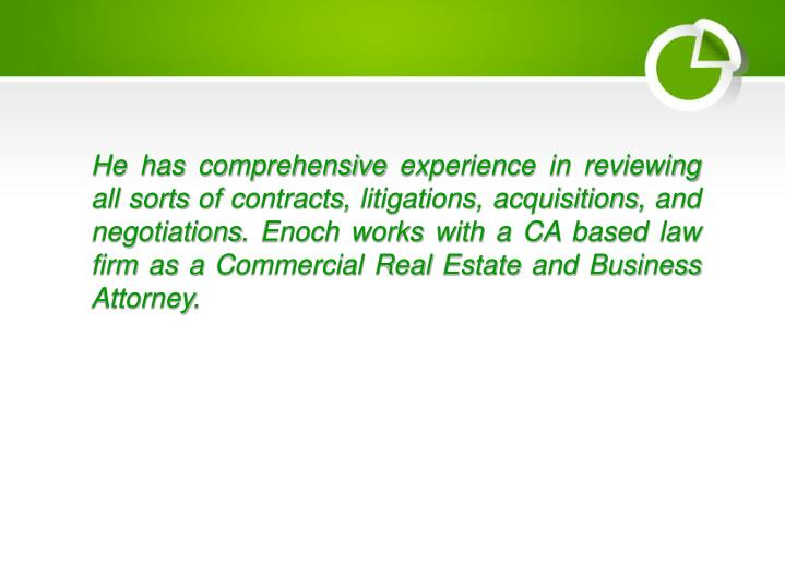 He has comprehensive experience in reviewing all sorts of contracts, litigations, acquisitions, and ...