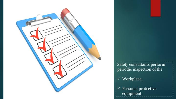 Safety consultants perform periodic inspection of the