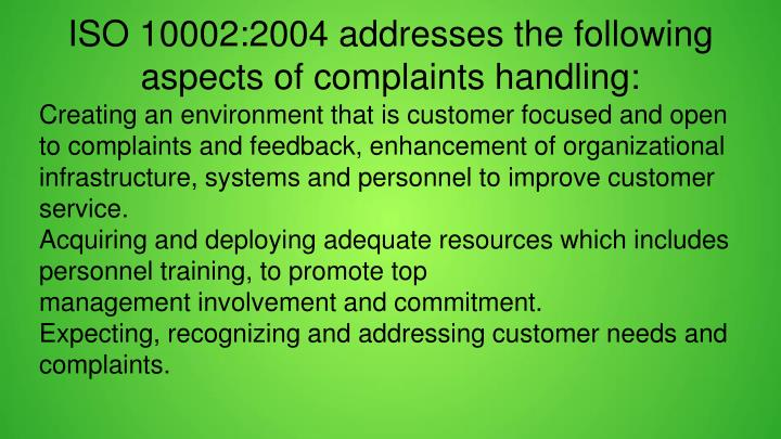 ISO 10002:2004 addresses the following aspects of complaints handling: