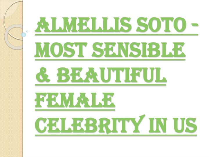 Almellis soto most sensible beautiful female celebrity in us