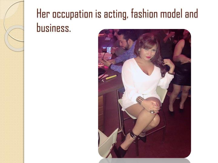 Her occupation is acting, fashion model and business.