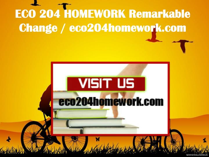 ECO 204 HOMEWORK Remarkable Change / eco204homework.com