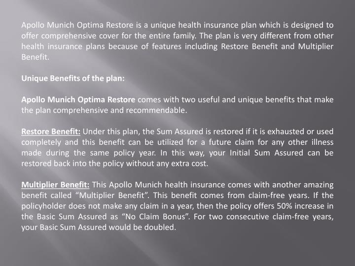 Apollo Munich Optima Restore is a unique health insurance plan which is designed to offer comprehens...