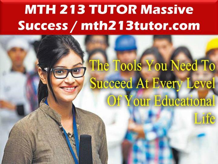 MTH 213 TUTOR Massive Success / mth213tutor.com