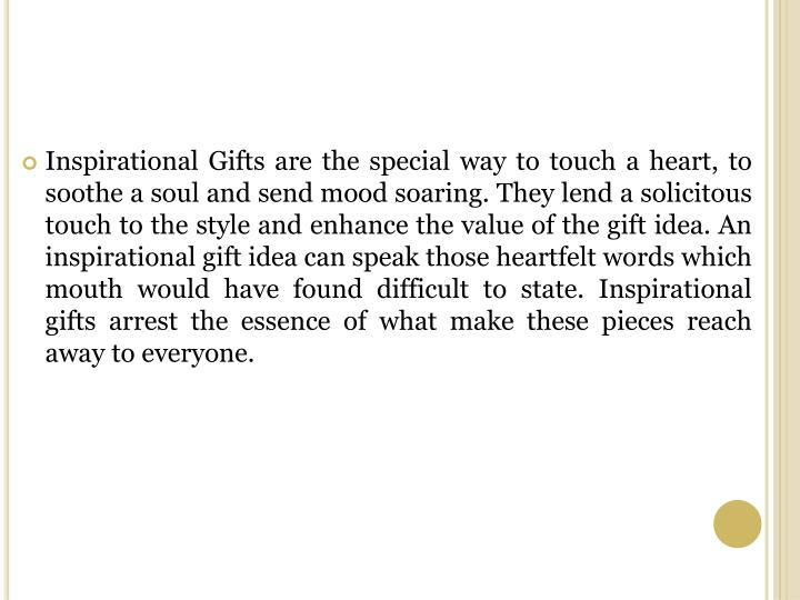 Inspirational Gifts are the special way to touch a heart, to soothe a soul and send mood soaring. Th...