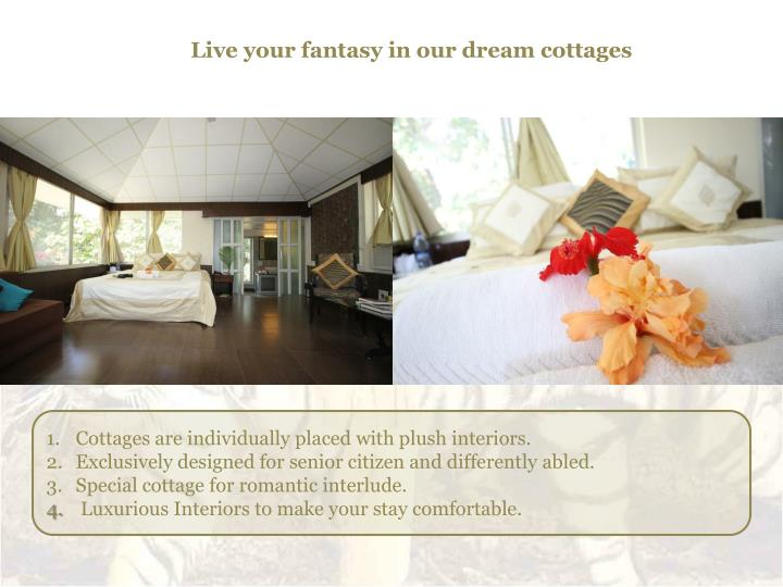 Live your fantasy in our dream cottages