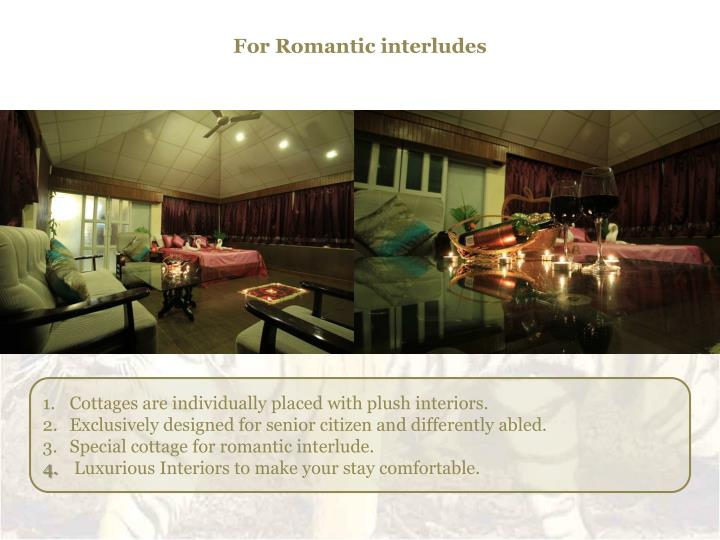For Romantic interludes