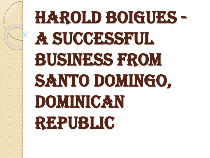 Harold boigues a successful business from santo domingo dominican republic