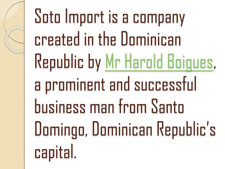 Soto Import is a company created in the Dominican Republic by