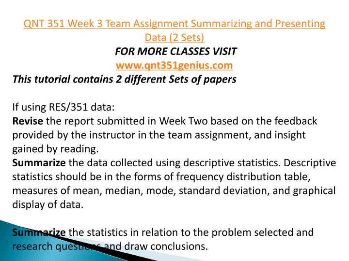 qnt 351 summarizing and presenting data Qnt 351 is a online tutorial store we provides qnt 351 week 2 individual  qnt  351 week 3 team assignment summarizing and presenting data (2 sets.