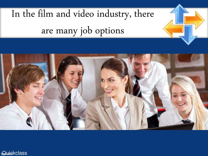 In the film and video industry, there are many job options