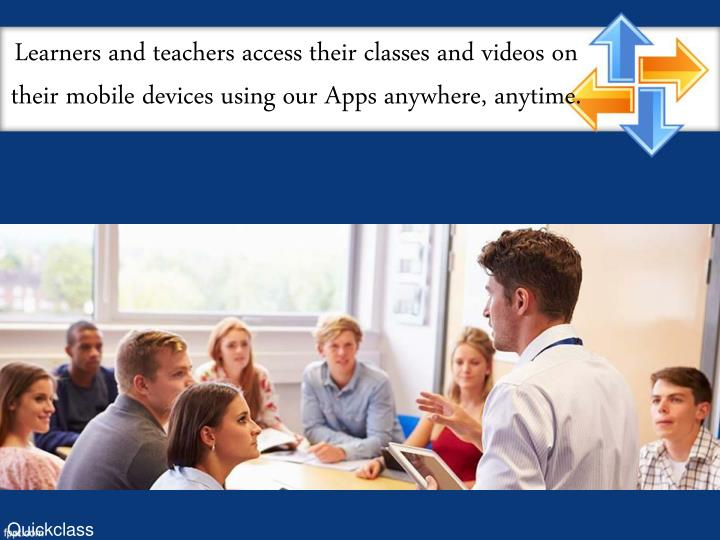 Learners and teachers access their classes and videos on their mobile devices using our Apps anywher...