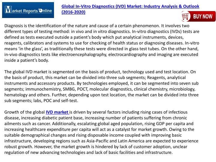 global in vitro diagnostics ivd market to The report in vitro diagnostic/ivd market by product (instruments, reagents), technology (immunoassay, clinical chemistry, molecular diagnostics, hematology, urinalysis), application (diabetes, oncology, cardiology, nephrology) - forecast to 2023, the report studies the global in vitro diagnostics market from the forecast period of 2018 to.