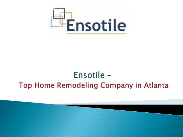 Ppt Ensotile Top Home Remodeling Company In Atlanta Powerpoint Presentation Id 7457776