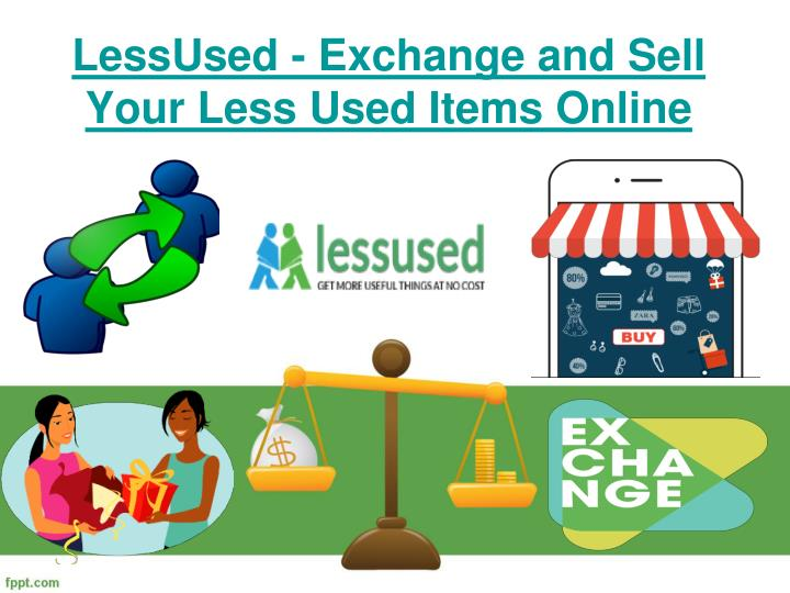 Ppt sale and exchange of used household for Items to make and sell online