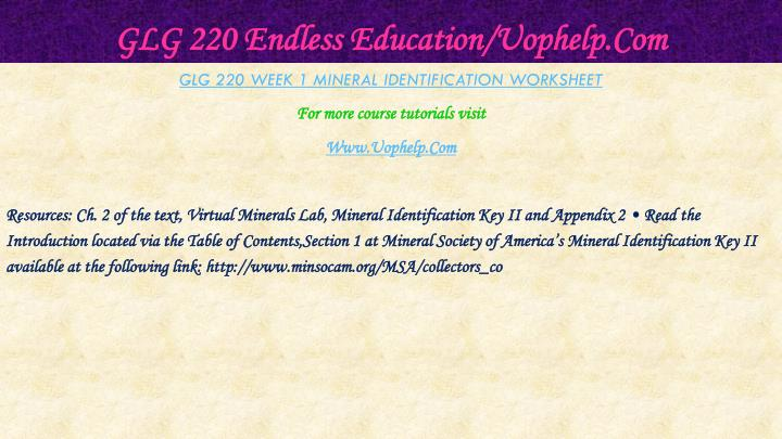 glg 220 week 1 mineral identification Glg 220 professional tutor / glg 220dotcom glg 220 entire course (uop) for more course tutorials visit wwwglg220com glg 220 week 1 mineral identification.