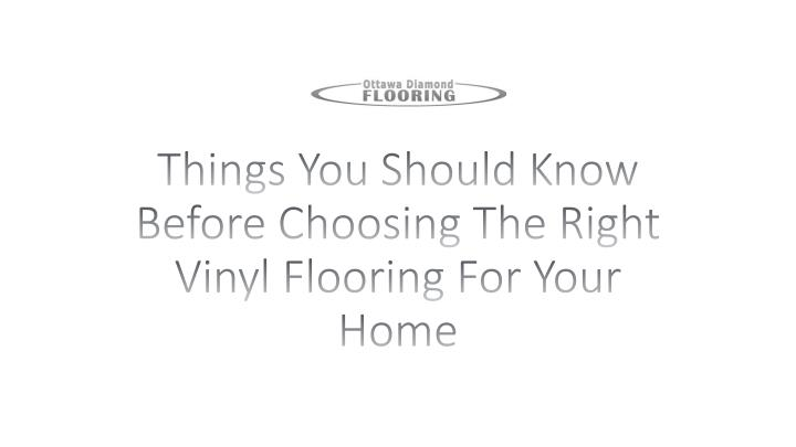 Ppt things you should know before choosing the right vinyl flooring for your home powerpoint - Things to know when choosing ceramic tiles for your home ...