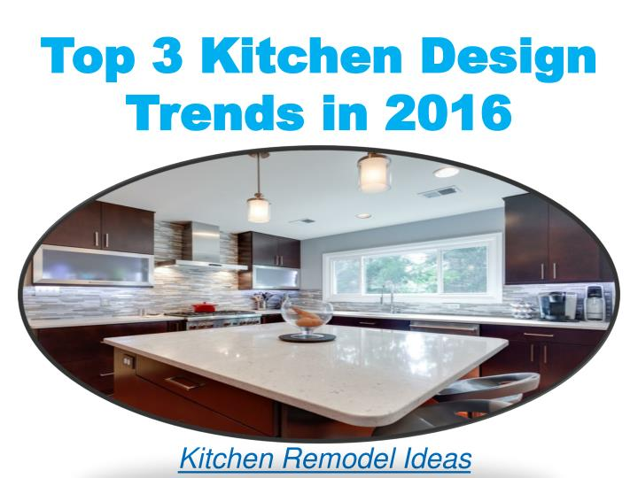 Ppt Top 3 Kitchen Design Trends In 2016 Powerpoint Presentation Id 7466319