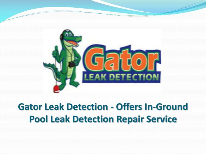 Ppt Gator Leak Detection Offers In Ground Pool Leak Detection Repair Service Powerpoint