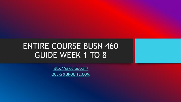 BUSN 460 Entire Course