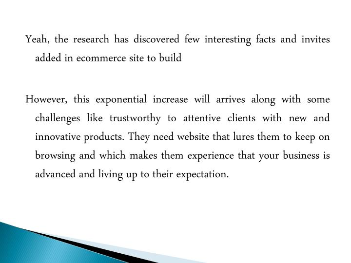 Yeah, the research has discovered few interesting facts and invites added in ecommerce site to build