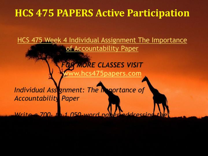the importance of accountability hcs 475 Hcs 475 week 1 leadership and management characteristics paper (2 papers)  hcs 475 week 3 importance of accountability paper (2 papers) hcs 475.