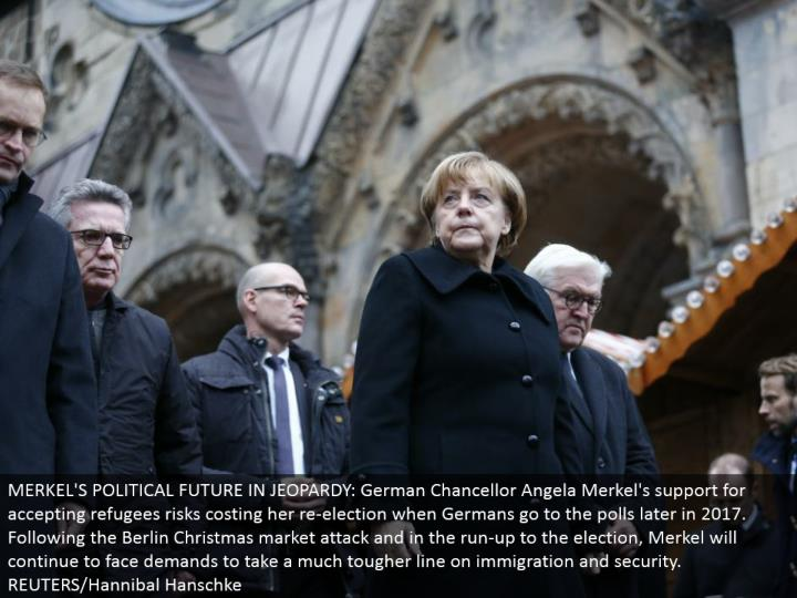 MERKEL'S POLITICAL FUTURE IN JEOPARDY: German Chancellor Angela Merkel's support for tolerating evacuees dangers costing her re-decision when Germans go to the surveys later in 2017. Taking after the Berlin Christmas advertise assault and in the keep running up to the decision, Merkel will keep on facing requests to take a much harder line on migration and security. REUTERS/Hannibal Hanschke