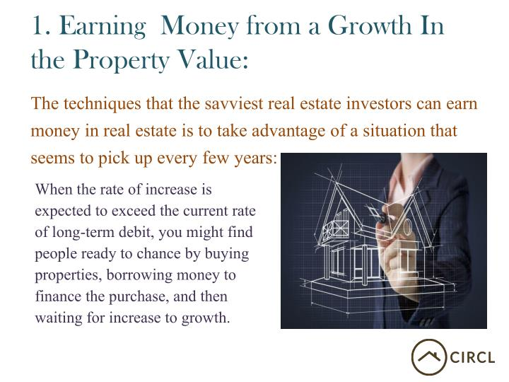 1 earning money from a growth in the property value