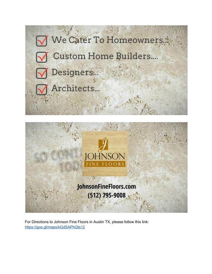 For Directions to Johnson Fine Floors in Austin TX, please follow this link: