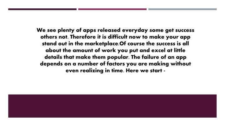 We see plenty of apps released everyday some get success others not. Therefore it is difficult now t...