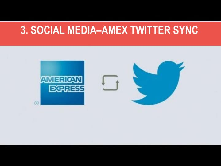 3. SOCIAL MEDIA–AMEX TWITTER SYNC