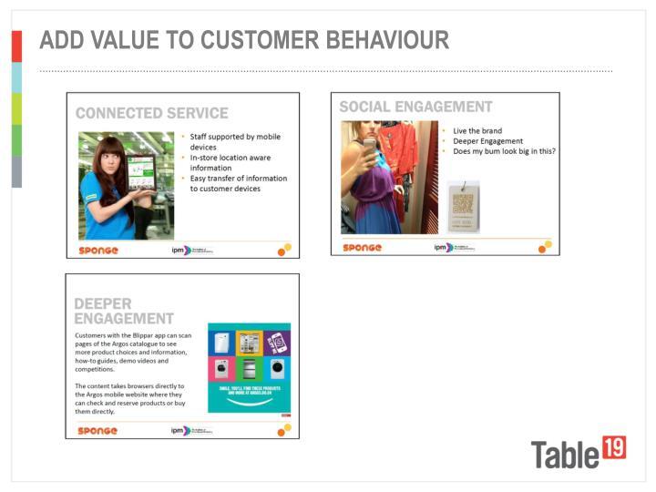 Add value to customer behaviour