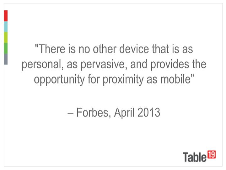 """There is no other device that is as personal, as pervasive, and provides the opportunity for proximity as mobile"""