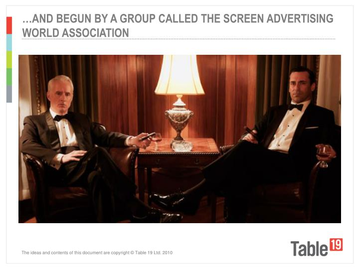 …AND BEGUN BY A GROUP CALLED THE SCREEN ADVERTISING WORLD ASSOCIATION