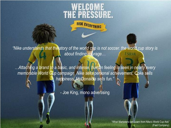 """Nike understands that the story of the world cup is not soccer. the world cup story is about finding courage…"