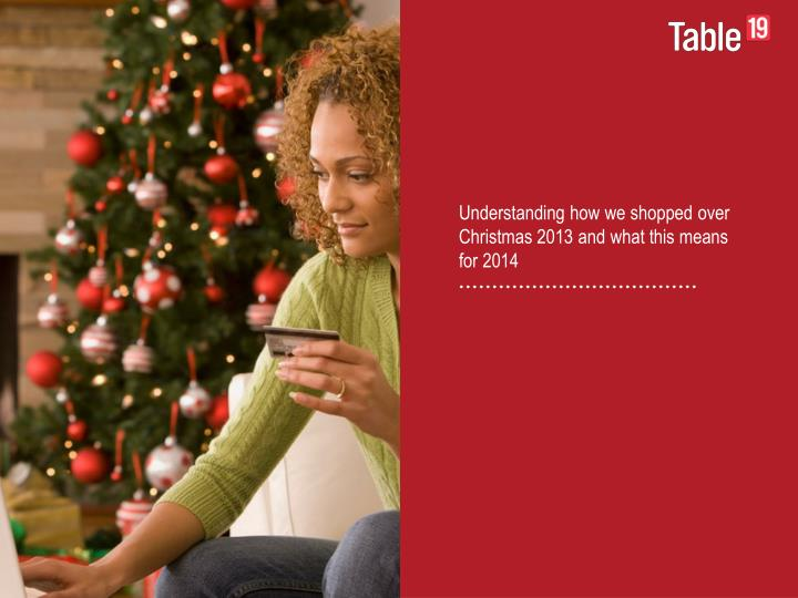 Understanding how we shopped over Christmas 2013 and what this means for 2014