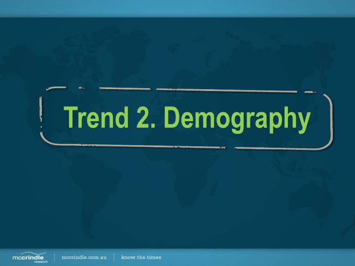 Trend 2. Demography