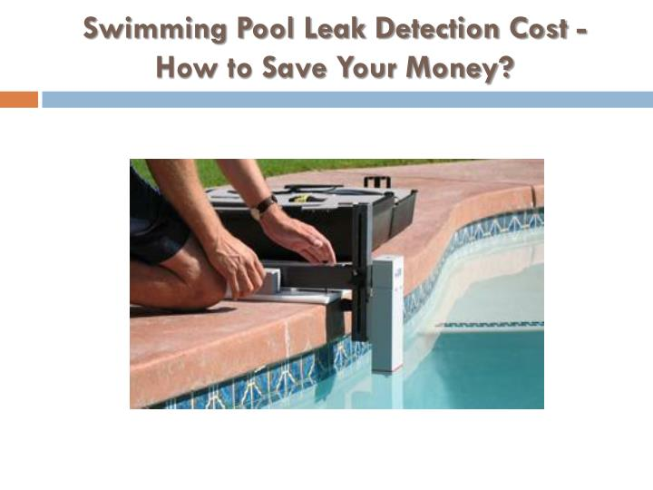 ppt swimming pool leak detection cost how to save your money powerpoint presentation id