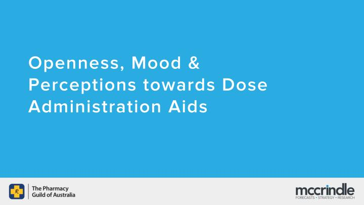 Openness, Mood & Perceptions towards Dose Administration Aids