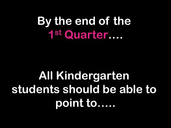 By the end of the 1 st quarter all kindergarten