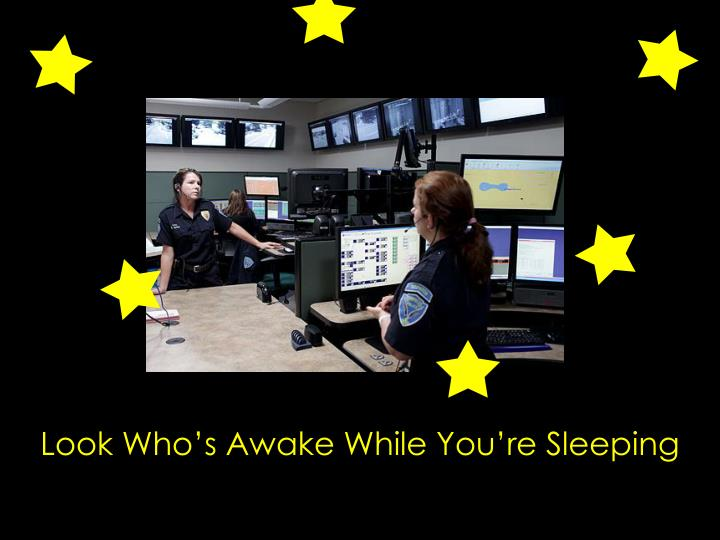 Look Who's Awake While You're Sleeping