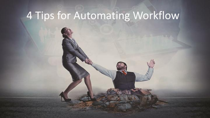 4 Tips for Automating Workflow