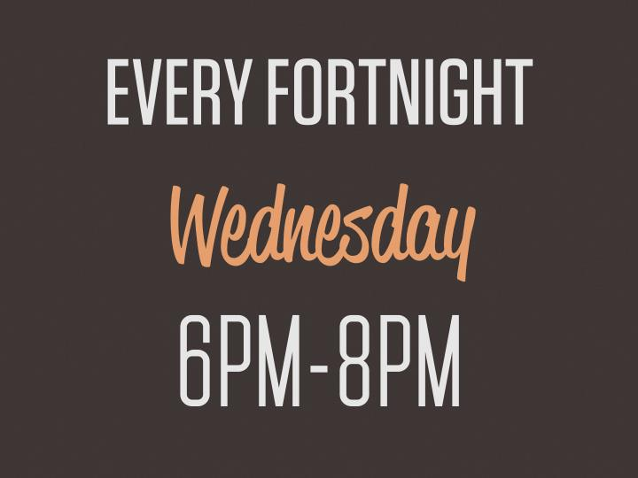 Every fortnight wednesday 6pm 8pm
