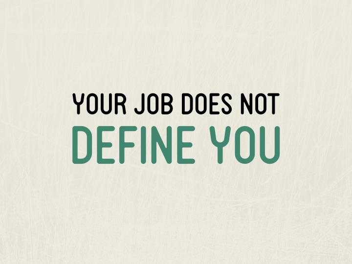 YOUR JOB DOES NOT