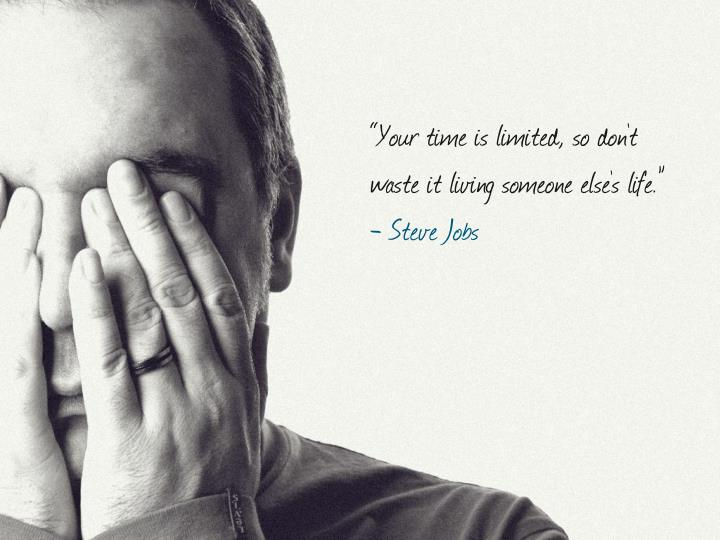 """""""Your time is limited, so don't"""